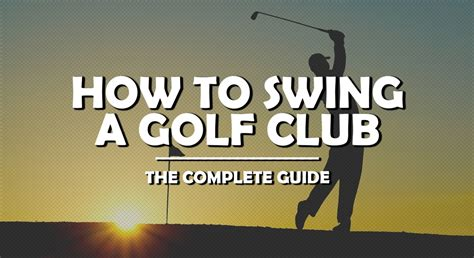 how to swing a golf club how to swing a golf club the complete guide golfstead