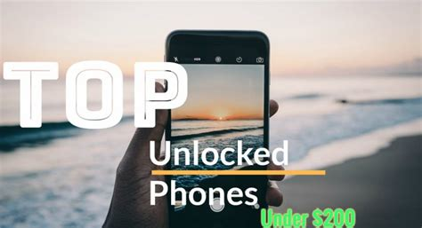 best smartphone under 200 best unlocked android smartphones under 200 without