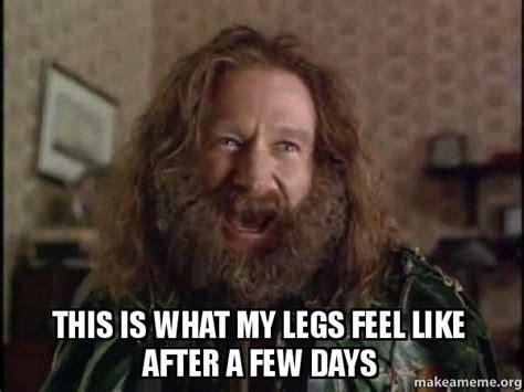 Robin Williams Jumanji Meme - this is what my legs feel like after a few days robin