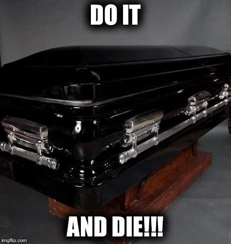 Casket Meme - casket imgflip