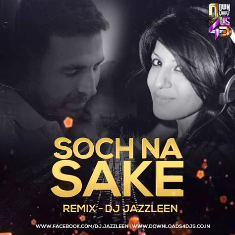 remix djs dj jazzleen soch na sake remix
