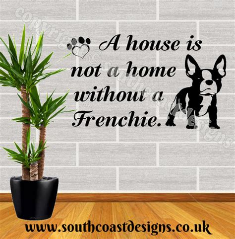 a house is not a home without a frenchie bulldog