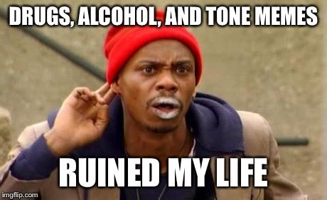 Any Drugs Or Alcohol Meme - tyrone biggums imgflip