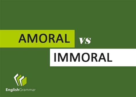Moral Immoral Amoral amoral vs immoral