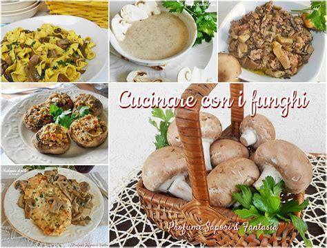 cucinare funghi freschi cucinare con i funghi ricette facili veloci e appetitose