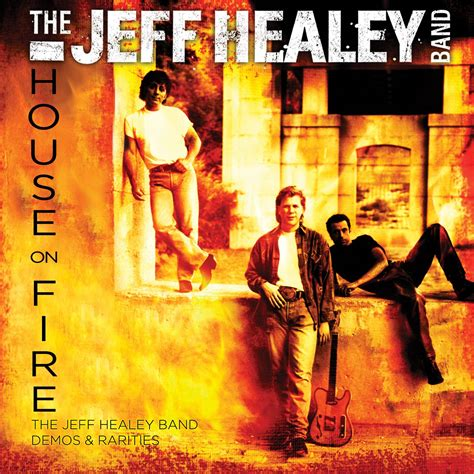 the house was on fire house on fire the jeff healey band mp3 buy full tracklist