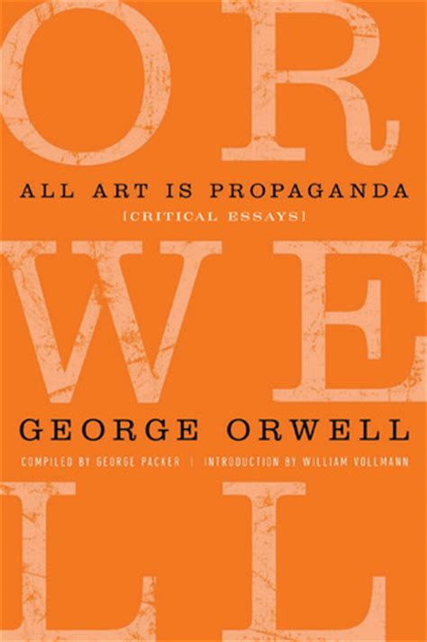 biography george orwell summary all art is propaganda critical essays by george orwell