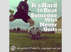 It's Hard to Beat Someone Who Never Quits ... Inspirational Soccer Quotes