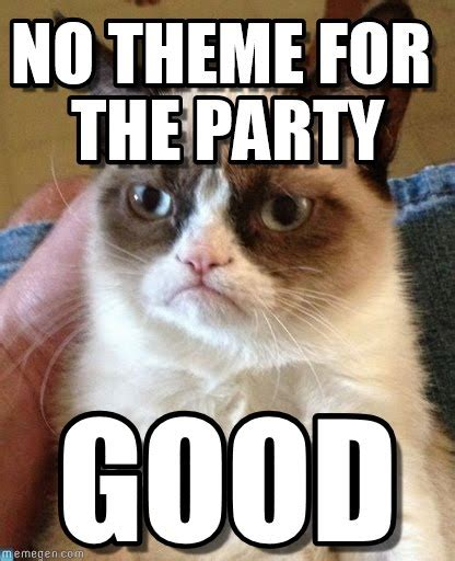 Theme Meme - no theme for the party grumpy cat meme on memegen
