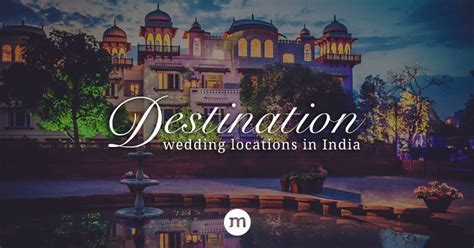 Top Destination Wedding Locations in India; from the best