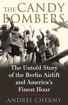 the bomber untold stories from the berlin airlift s wiggly wings books the bombers by andrei cherny reviews description