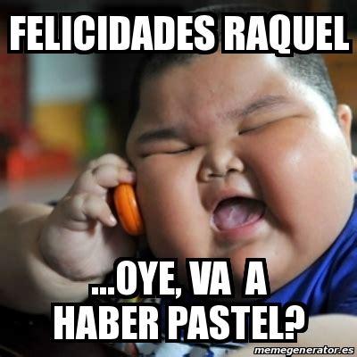 imagenes memes felicidades meme fat chinese kid felicidades raquel oye va a
