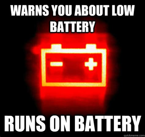 Battery Meme - warns you about low battery runs on battery scumbag
