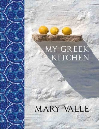 My Greek Kitchen Mary Valle 9781742576107 My Kitchen Book