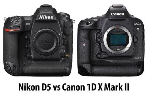 canon d5 nikon d5 vs canon 1d x ii