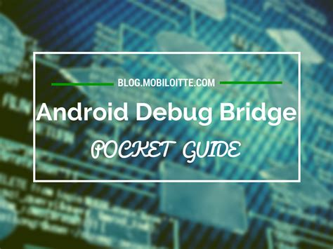 how to debug android what is android debug bridge and how to use it