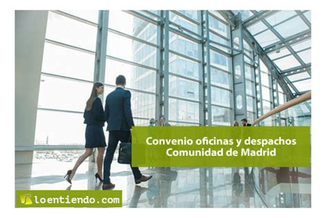 convenio oficinas y despachos 2016 madrid firmada la convenio colectivo oficinas y despachos madrid 2018