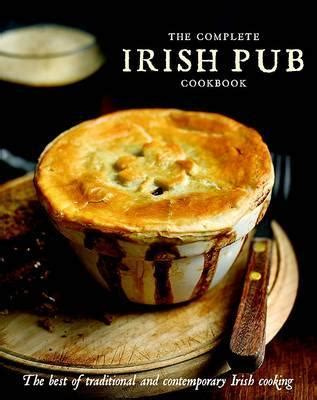 the pub cookbook authentic recipes from ireland books the complete pub cookbook by parragon publishing