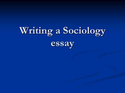 Writing A Sociology Essay by Writing A Sociology Essay