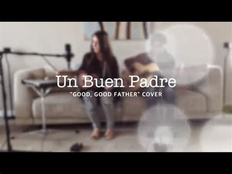 el buen padre spanish b0083jcr7y un buen padre cover good good father spanish youtube