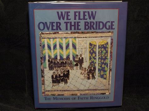 a bridge above an of doubt a memoir books we flew the bridge the memoirs of faith ringgold