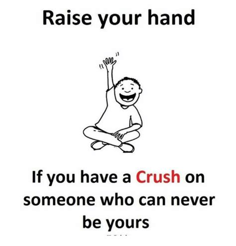 I Have A Crush On You Meme - raise your hand if you have a crush on someone who can
