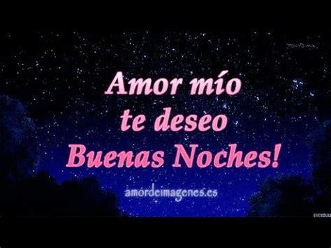 imagenes d buenas noches para mi novia buenas noches mi amor v 237 deo saludo de buenas noches para