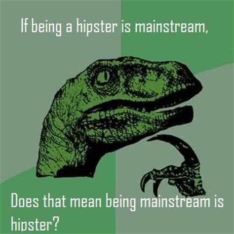 philosoraptor: hipster and mainstream