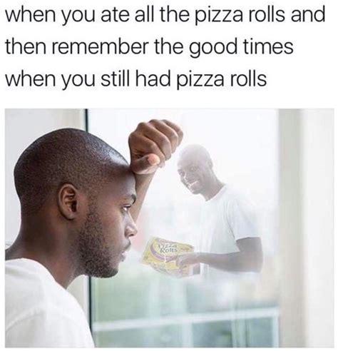 Pizza Rolls Meme - rip pizza rolls