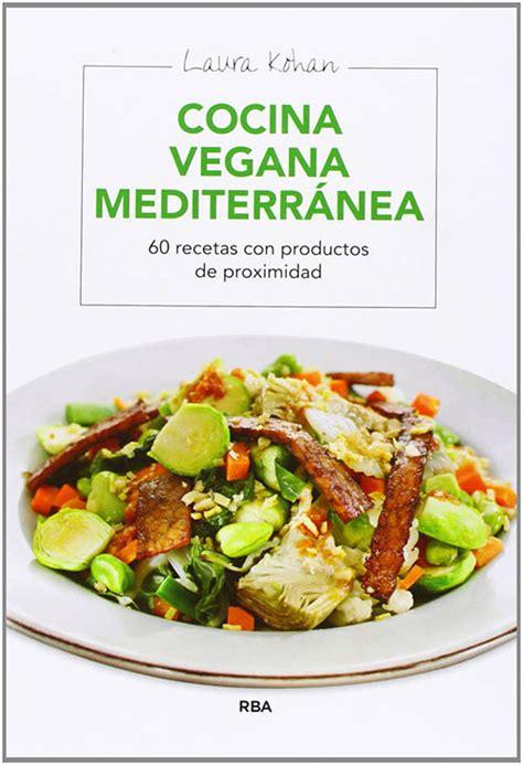 libro cocina vegana libros de cocina vegana en castellano cocina vegana mediterr 225 nea ilustrados integral