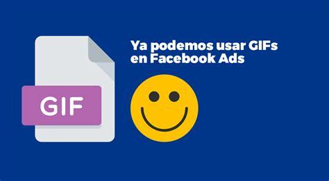 imagenes web facebook c 243 mo crear anuncios con gifs en facebook ads
