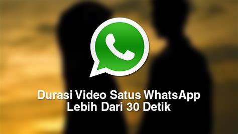 memperpanjang durasi video status whatsapp boredteknocom