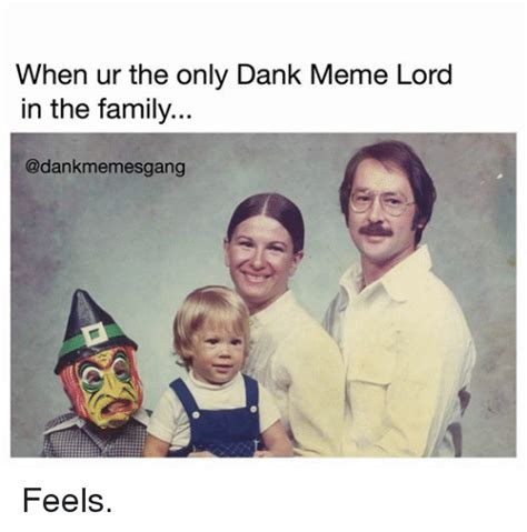 Family Photo Meme - when ur the only dank meme lord in the family feels dank