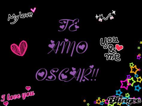 imagenes te amo oscar te amo oscar picture 124277795 blingee com