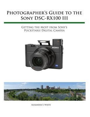 Sony Gift Card Balance Check - photographer s guide to the sony rx100 iii by alexander s white paperback
