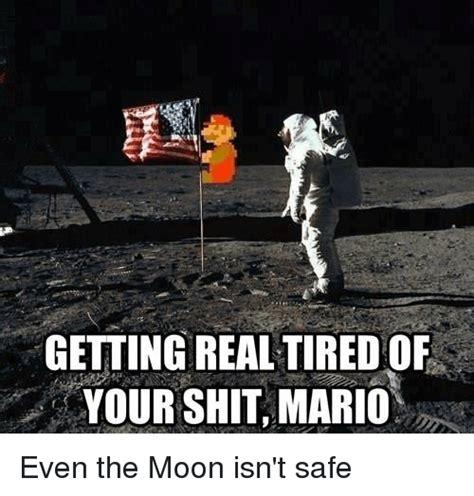 Getting Real Tired Of Your Bullshit Meme Generator - getting real tired of your shit mario even the moon isn t