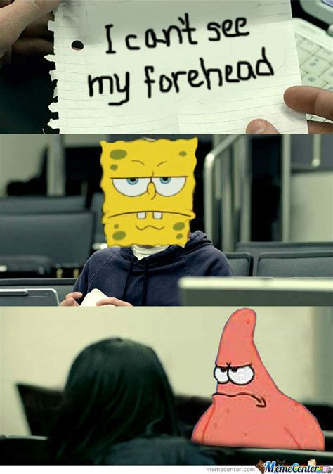 I Cant See My Forehead Meme - spongebob i can t see my forehead by mysteryguy meme center