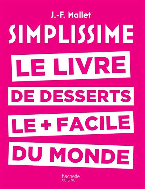a plus livre de le livre de desserts le plus facile du monde simplissime jcsatanas frjcsatanas fr