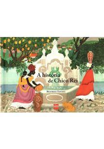 abremente 6 7 aos 9876371584 a historia de chico rei um rei africano no brasil beatrice tanaka livro