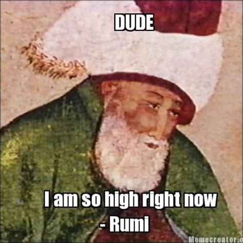 Rumi Memes - meme creator dude i am so high right now rumi meme
