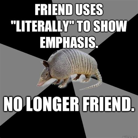 Armadillo Meme - friend uses quot literally quot to show emphasis no longer friend