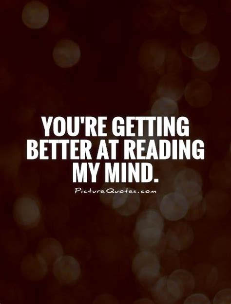 You Youre Getting by Mind Reading Quotes Quotesgram