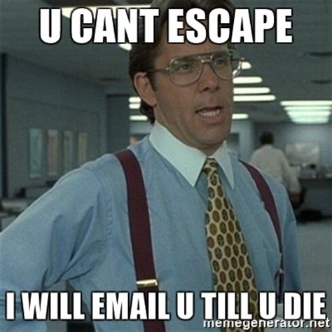 Office Space Boss Meme - u cant escape i will email u till u die office space