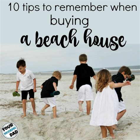things to look for when buying a house 10 things to look for when buying a beach house your modern dad