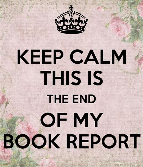 End Of The Spear Book Report by Keep Calm This Is The End Of My Book Report Keep Calm And Carry On Image Generator