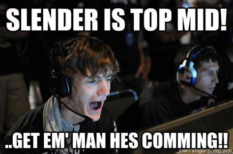 How High Get Em Meme - slender is top mid get em man hes comming ninja