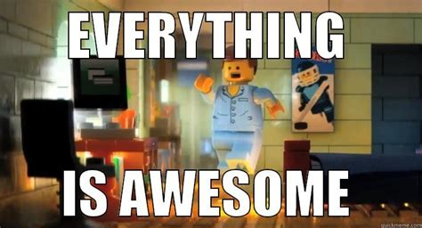 Lego Movie Memes - everything is awesome emmet lego movie quickmeme