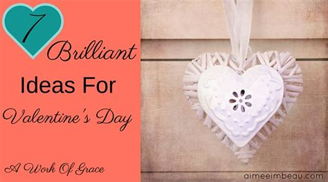 7 But Ideas For Valentines Day by 7 Brilliant Ideas For S Day A Work Of Grace