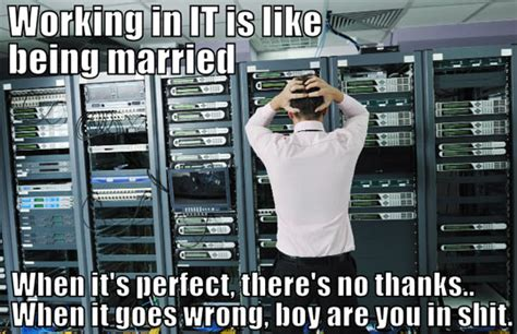 It Works Memes - why working in it is like being married the meta picture