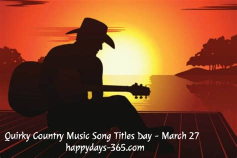 s day country songs country song titles day march 27 2018